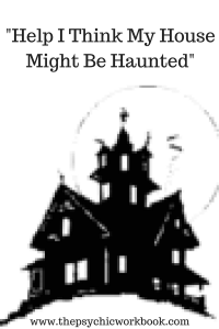 Help I Think My House Might Be Haunted What Can You Do