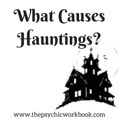 What Causes Hauntings?
