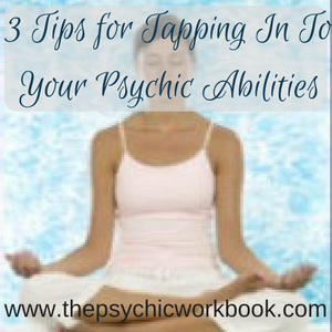 3 Tips For Tapping In To Your Psychic Abilities