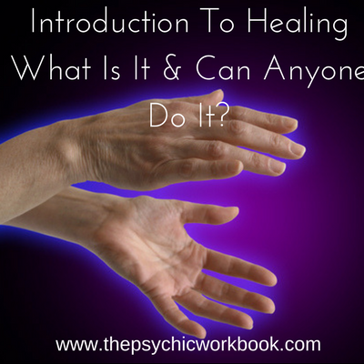 Introduction To Healing – What Is It & Can Anyone Do It?