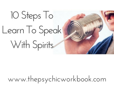 10 Steps To Learning To Speak With Spirits