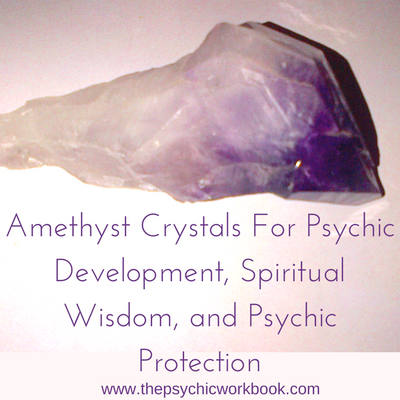 Amethyst Crystals For Psychic Development, Spiritual Wisdom, and Psychic Protection