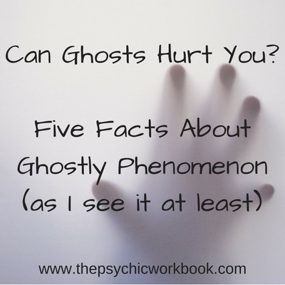 Can Ghosts Hurt You? Five Facts About Ghostly Phenomenon