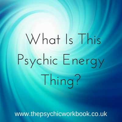 What Is This Psychic Energy Thing?