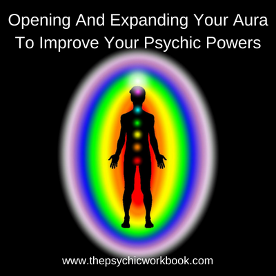 Opening And Expanding Your Aura To Improve Your Psychic Powers