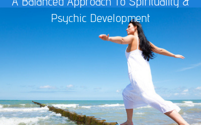 A Balanced Approach To Spirituality & Psychic Development