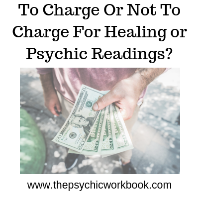 To Charge Or Not To Charge For Healing or Psychic Readings?